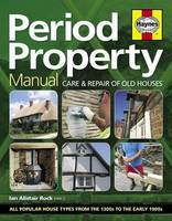 Period Property Manual Care and Repair of Old Houses by Ian Rock