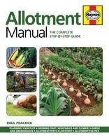 Allotment Manual: The Complete Step-by-Step Guide by Paul Peacock
