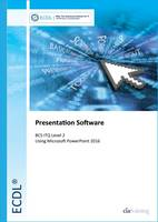 ECDL Presentation Software Using Powerpoint 2016 (BCS ITQ Level 2) by