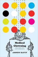 Medical Clowning The Healing Performance by Amnon Raviv