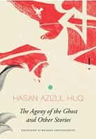 The Agony of the Ghost And Other Stories by Hasan Azizul Huq