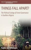 Things Fall Apart? The Political Ecology of Forest Governance in Southern Nigeria by Pauline von Hellermann