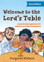 Welcome to the Lord's Table A Practical Programme for Children on Holy Communion by Margaret Withers