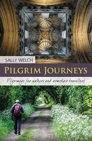 Pilgrim Journeys Pilgrimage for Walkers and Armchair Travellers by Sally Welch