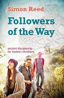 Followers of the Way Ancient Discipleship for Modern Christians by Simon Reed