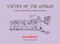Writes of the Church Gripes and grumbles of people in the pews by Gary Alderson