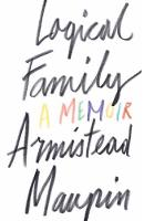 Logical Family A Memoir by Armistead Maupin