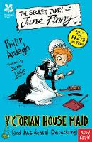 National Trust: The Secret Diary of Jane Pinny, a Victorian House Maid by Philip Ardagh