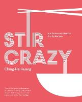 Stir Crazy 100 deliciously healthy stir-fry recipes by Ching-He Huang