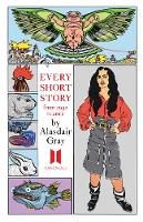 Cover for Every Short Story by Alasdair Gray 1952-2012 by Alasdair Gray