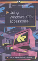 Using Windows XP's Accessories by P.R.M. Oliver, Noel Kantaris
