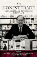 An Honest Trade Booksellers and Bookselling in Scotland by David Finkelstein