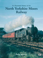An Illustrated History of the North Yorkshire Moors Railway by Philip Benham