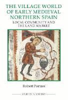 The Village World of Early Medieval Northern Spa - Local Community and the Land Market by Robert Portass
