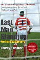 Last Man Standing Hurling Goalkeepers by Christy, Jr. O'Connor