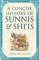 A Concise History of Sunnis and Shi'is by John McHugo