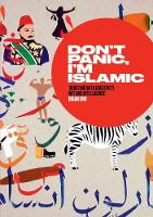Don't Panic, I'm Islamic How to Stop Worrying and Learn to Love the Alien Next Door by Leila Aboulela, Molly Crabapple, Negin Farsad, Joumana Haddad