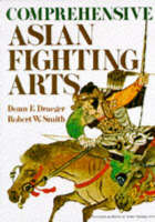 Comprehensive Asian Fighting Arts by Donn F. Draeger, Robert W. Smith