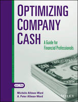 Optimizing Company Cash A Guide For Financial Professionals by Michele Allman-Ward, A. Peter Allman-Ward