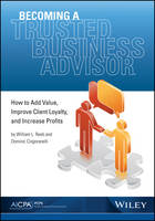Becoming a Trusted Business Advisor How to Add Value, Improve Client Loyalty, and Increase Profits by William Reeb, Dominic Cingoranelli