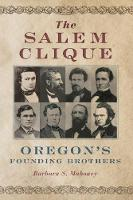 The Salem Clique Oregon's Founding Brothers by Barbara S. Mahoney
