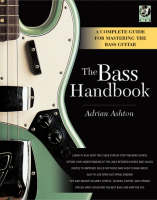 The Bass Handbook A Complete Guide for Mastering the Bass Guitar by Adrian Ashton
