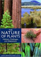 The Nature of Plants Habitats, Challenges, and Adaptations by John Dawson, Rob Lucas