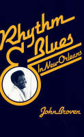 Rhythm and Blues in New Orleans by John J. Broven, Tom Stagg