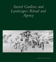 Sacred Gardens and Landscapes Ritual and Agency by Michel Conan
