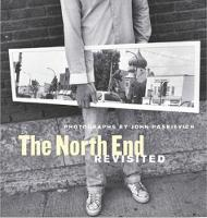 The North End Revisited Photographs by John Paskievich, Stephen Osborne, George Melnyk, Alison Gillmor