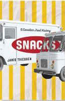 Snacks A Canadian Food History by Janis Thiessen