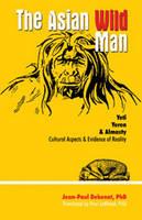 Asian Wild Man The Yeti Yeren & Almasty Cultural Aspects & Evidence of Reality by Jean-Paul Debenat, Paul H. Leblond