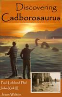 Discovering Cadborosaurus by Paul H. Leblond, John Kirk, Jason Walton