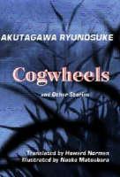 Cogwheels and Other Stories by Ryunosuke Akutagawa
