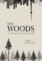 The Woods A Year on Protection Island by Amber McMillan