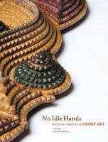 No Idle Hands The Myths & Meanings of Tramp Art by Leslie Umberger, Mr Eric Zafran