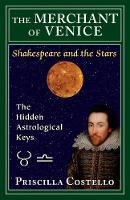 The Merchant of Venice The Hidden Astrological Keys by Priscilla (Priscilla Costello) Costello