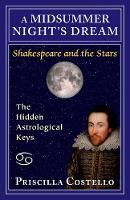 A Midsummer Night's Dream The Hidden Astrological Keys by Priscilla (Priscilla Costello) Costello