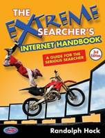 The Extreme Searcher's Internet Handbook A Guide for the Serious Searcher by Randolph Hock