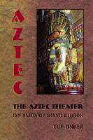 The Aztec Theater San Antonio's Grand Illusion by Clif Tinker