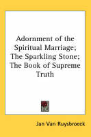 Adornment of Spiritual Marriage The Sparkling Stone - The Book of Supreme Truth by Jan Van Ruysbroeck