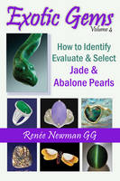 Exotic Gems How to Identify, Evaluate & Select Jade & Abalone Pearls by Renee Newman