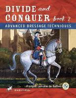 Divide and Conquer Book 2 Advanced Dressage Techniques by Francois Lemaire De Ruffieu