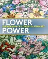 Flower Power The Meaning of Flowers in Asian Art by Dany Chan, Jay Xu