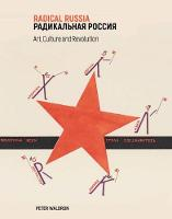 Radical Russia Culture, Art and Revolution by Peter Waldron