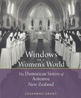 Windows on a Women's World The Dominican Sisters of Aotearoa New Zealand by Susannah Grant