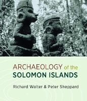 Archaeology of the Solomon Islands by Richard Walters, Peter Sheppard