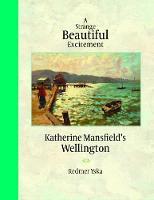 Strange Beautiful Excitement Katherine Mansfields Wellington 1888-1903 by Redmer Yska