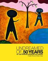 Undreamed of ... 50 Years of the Frances Hodgkins Fellowship by Priscilla Pitts, Andrea Hotere