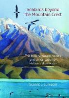 Seabirds Beyond the Mountain Crest The History, Natural History and Conservation of Hutton's Shearwater by Richard Cuthbert
